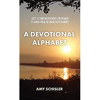 A Devotional Alphabet - Sixty-second meditations for women to guide th