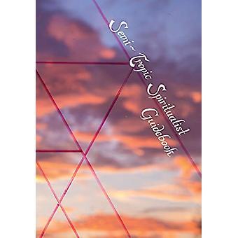 Semi-Tropic Spiritualist Guidebook by Swendsrud Astri - 9781947322936