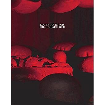 Louise Bourgeois Freuds Daughter by Philip Larratt Smith & Contributions by Juliet Mitchell