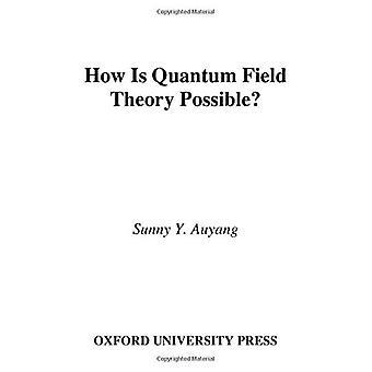 Comment la théorie quantique des champs est-elle possible?