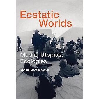 Estatici mondi - Media - utopie - ecologie di Janine Marchessault-