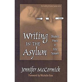 Écrivant dans l'asile - poètes d'étudiant dans les écoles de la ville par Jennifer McCo