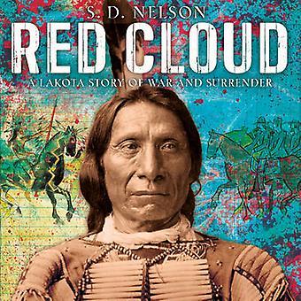 Chmura czerwony - Lakota opowieść o wojnie i przekazania przez S. D. Nelson - 9781