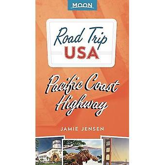 Road Trip USA Pacific Coast Highway (3e édition révisée) par Jamie Je