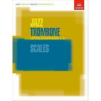 Jazz Trombone Scales Levels/Grades 1-5 - Levels/grades 1-5 by ABRSM -