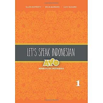 Let's Speak Indonesian: Ayo Berbahasa Indonesia: Volume 1