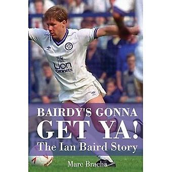 'Bairdy gonna Get You' - The Ian Baird Story
