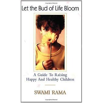 Laat de kiem van bloei van het leven: een gids voor de opvoeding van de kinderen gelukkig en gezond