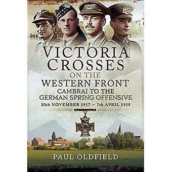Victoria Crosses on the Western Front - Cambrai to� the German Spring Offensive: 20th November 1917 to 7th April 1918