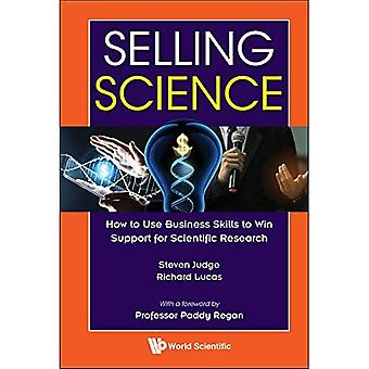 Selling Science: How To Use Business Skills To Win� Support For Scientific Research
