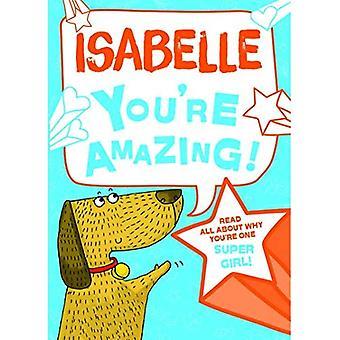 Isabelle - du bist erstaunlich!: Lesen Sie alles über warum du ein Super Mädchen bist!