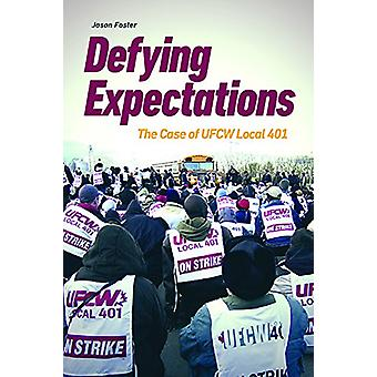 Defying Expectations - The Case of UFCW Local 401 by Jason Foster - 97