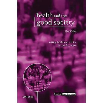 Hälsa och det goda samhället inställningen hälso-och sjukvårdsetik i sociala sammanhang av Cribb & Alan