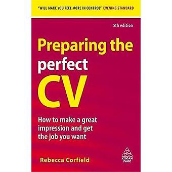 Förbereda den perfekta CV-hur man gör ett bra intryck och få det jobb du vill ha. Rebecca Corfield av Corfield & Rebecca