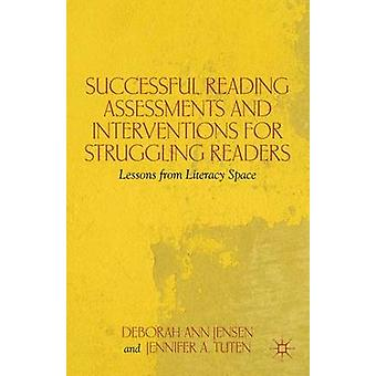 Successful Reading Assessments and Interventions for Struggling Readers Lessons from Literacy Space by Jensen & Deborah Ann