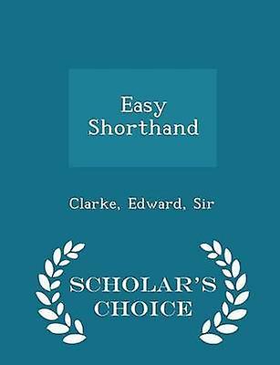 Easy Shorthand  Scholars Choice Edition by Sir & Clarke & Edward