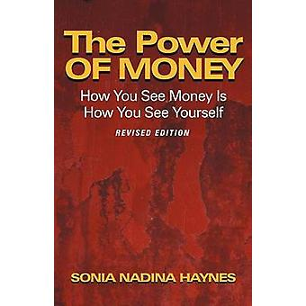 The Power of Money How You See Money Is How You See Yourself by Haynes & Sonia Nadina