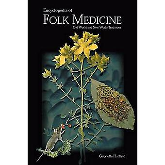 Encyclopedia of Folk Medicine Old World and New World Traditions by Hatfield & Gabrielle