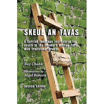 Skeul an Tavas A Cornish Language Coursebook for Adults in the Standard Written Form with Traditional Graphs by Chubb & Ray