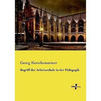 Begriff der Arbeitsschule i der Pdagogik av Kerschensteiner & Georg
