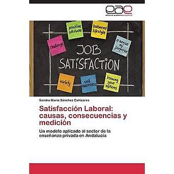 Satisfaccin Laboral Causas Consecuencias y Medizin von Snchez Caizares Sandra Mara