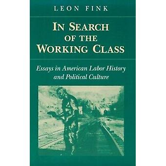 In Search of Working Class - Essays in American Labor History and Poli