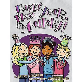 Happy New Year - Mallory! by Laurie B Friedman - Jennifer Kalis - 978