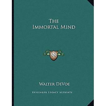 The Immortal Mind by Walter DeVoe - 9781163017944 Book