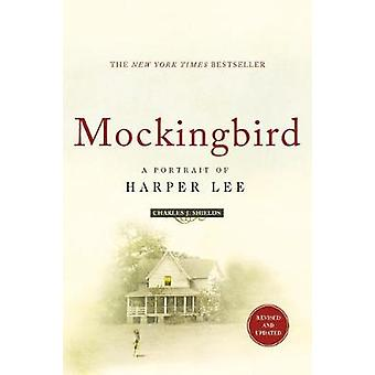 Mockingbird - A Portrait of Harper Lee - Revised and Updated by Charles