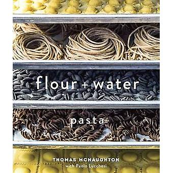Flour + Water - Pasta by Thomas McNaughton - 9781607744702 Book