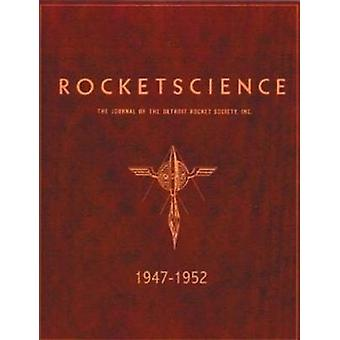 Rocket Science 1947-1952 - The Journal of the Detroit Rocket Society I