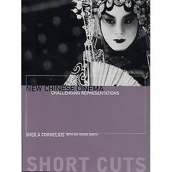 New Chinese Cinema - Challenging Representations by Sheila Cornelius -