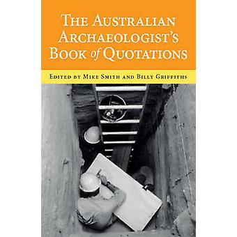 Australian Archaeologists Book of Quotations by Mike Smith - Billy Gr