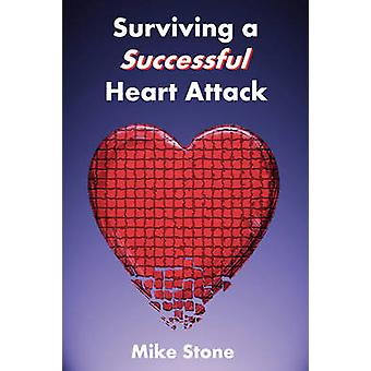 Surviving a Successful Heart Attack by Stone & Mike