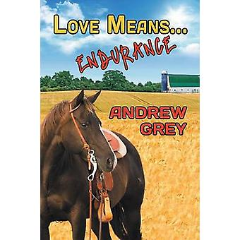 Love Means... Endurance by Grey & Andrew