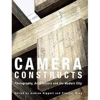 Camera Constructs by Edited by Andrew Higgott & Edited by Timothy Wray