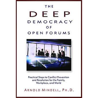 Deep Democracy of Open Forums  How to Transform Organisations into Communities by Arnold Mindell