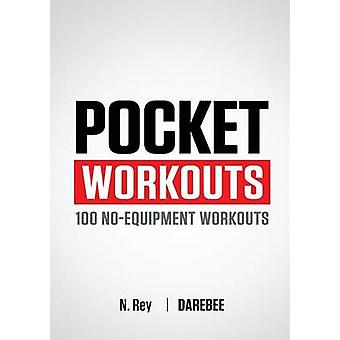 Pocket Workouts  100 noequipment workouts Train any time anywhere without a gym or special equipment by Rey & N.