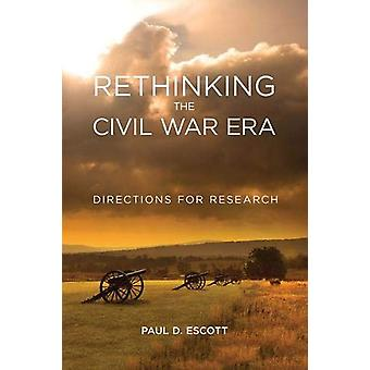 Rethinking the Civil War Era - Directions for Research by Paul D. Esco
