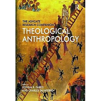 The Ashgate Research Companion to Theological Anthropology by Edited by Joshua R Farris & Edited by Charles Taliaferro