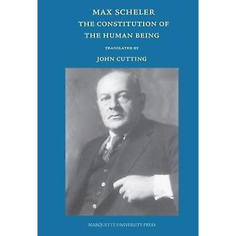 The Constitution of the Human Being by Max Scheler - John Cutting - 9