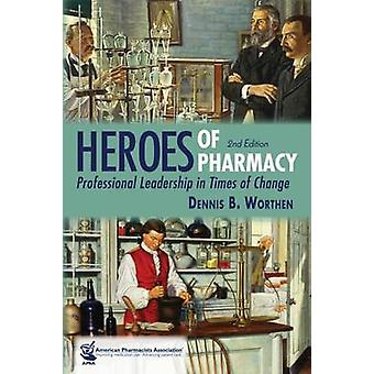 Heroes of Pharmacy - Professional Leadership in Times of Change (2nd R