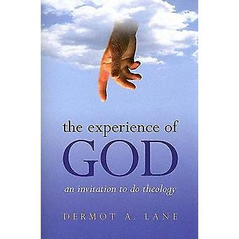The Experience of God - An Invitation to Do Theology by Dermot A Lane