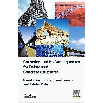 Corrosion and its Consequences for Reinforced Concrete Structures by Francois & Raoul