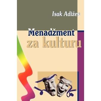 Menadzment za kulturu Managing for the arts by Adizes & Ph. D & Ichak