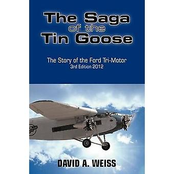 The Saga of the Tin Goose The Story of the Ford TriMotor 3rd Edition 2012 by Weiss & David A.