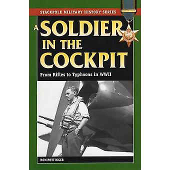 A Soldier in the Cockpit - From Rifles to Typhoons in World War II by
