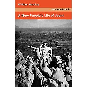 A New Peoples Life of Jesus by Barclay & William
