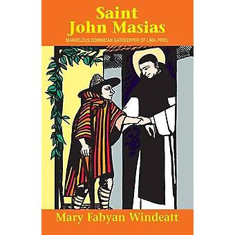 St. John Masias Marvelous Dominican Gatekeeper of Lima Peru by Windeatt & Mary Fabyan