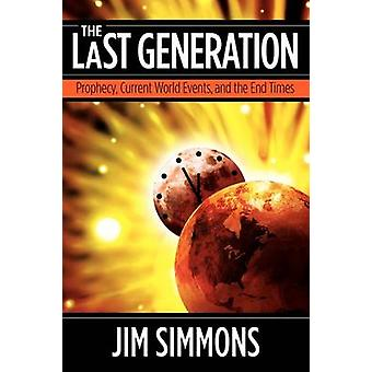 The Last Generation Prophecy Current World Events and the End Times by Simmons & Jim